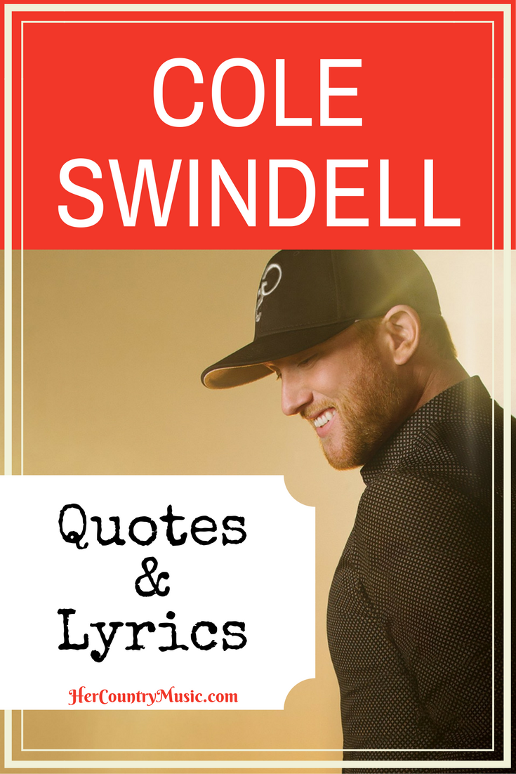 Cole Swindell Quotes and Lyrics. HerCountry Music.com Did we manage to capture the best of Cole Swindell's Lyrics and quotes?