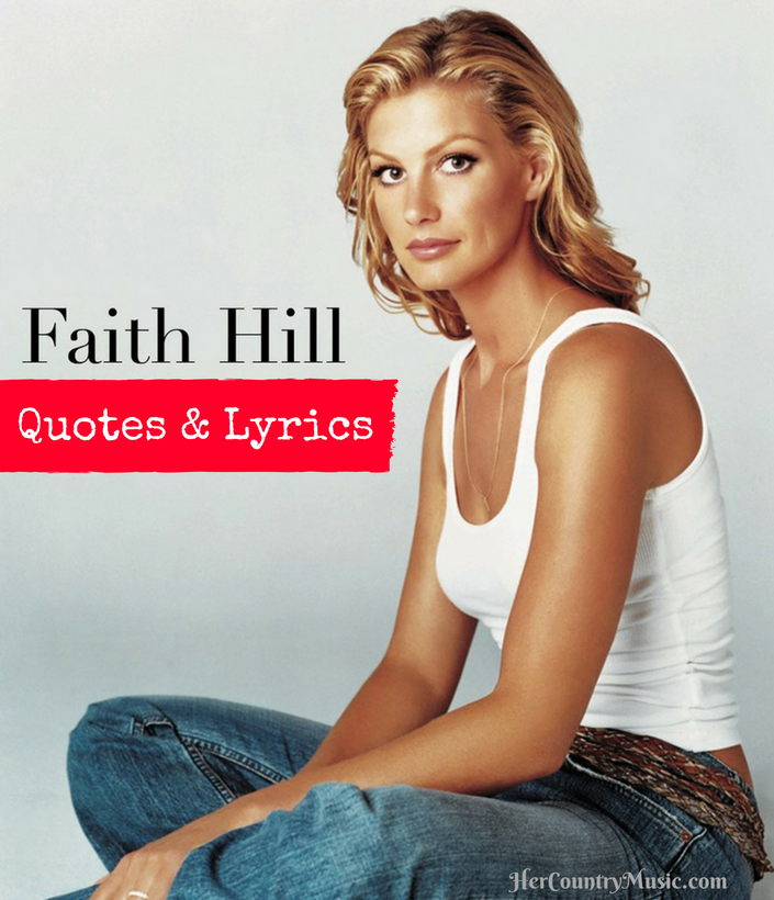 "Popular Faith Hill Quotes & Lyric ""bites"" at HerCountryMusic.com"