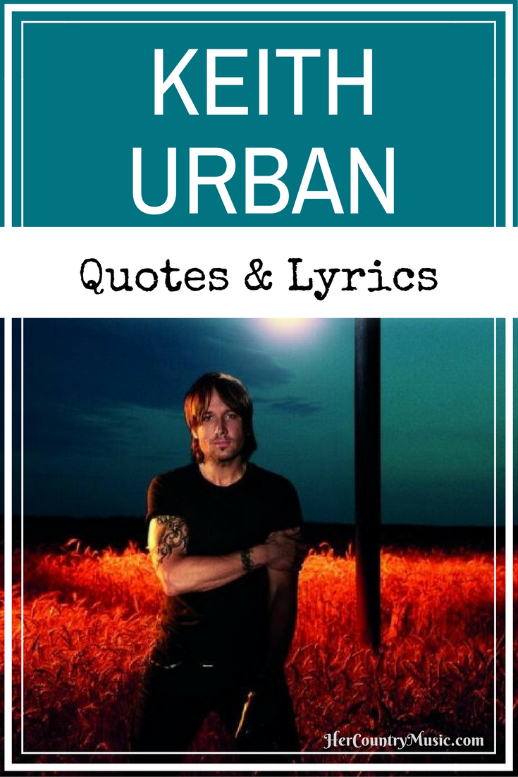 Keith Urban Lyrics and Quotes at HerCountryMusic.com