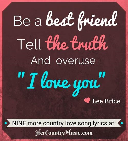 Be a Best FriendTell the Truth and Overuse I love you Lee Brice