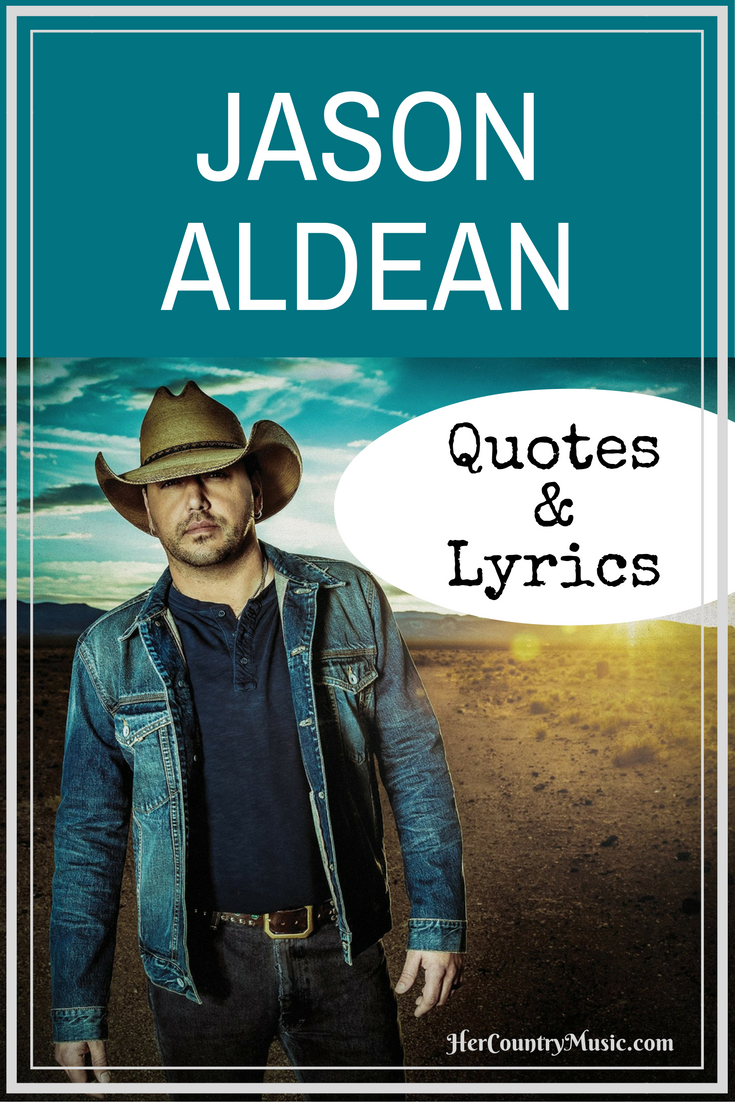 Popular Jason Aldean quotes and Jason Aldean lyrics from our favorite songs at HerCountryMusic.com