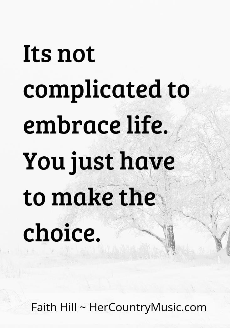 """Faith Hill Quote """"It's not that complicated to embrace life..."""" at HerCountryMusic.com"""