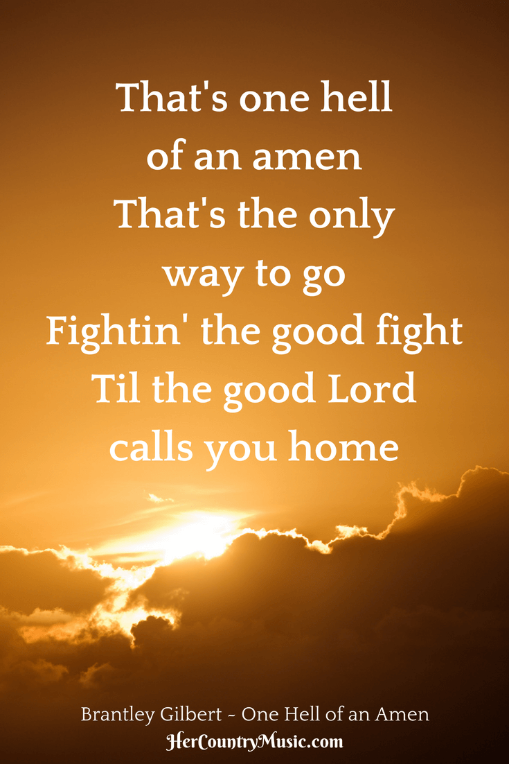 "Country Music Lyrics Brantley Gilbert ""One Hell of an Amen"" at HerCountryMusic.com"
