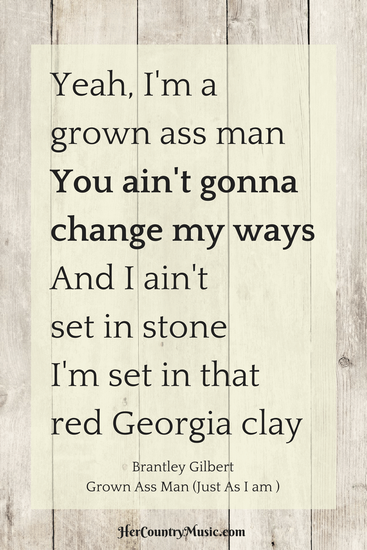 "Country Music Lyrics Brantley Gilbert ""Grown Ass Man (Just As I am )"" at HerCountryMusic.com"